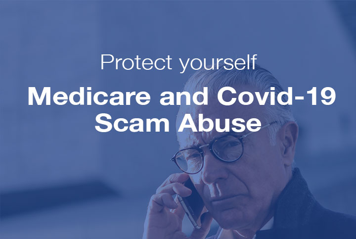 Protect yourself from Medicare and Covid-19 Scam Abuse